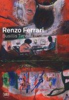 Renzo Ferrari. Busillis time 2016-2017. Catalogo della mostra (Ascona, 27 maggio - 2 luglio 2017). Ediz. a colori - Nicoletti Luca Pietro, Del Giudice Piero