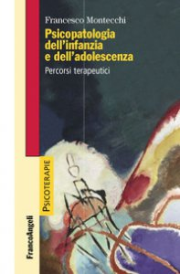 Copertina di 'Psicopatologia dell'infanzia e dell'adolescenza. Percorsi terapeutici'