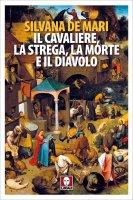 Il cavaliere, la strega, la Morte e il diavolo - Silvana De Mari