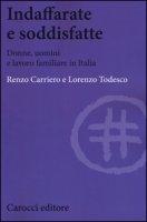 Indaffarate e soddisfatte. Donne, uomini e lavoro familiare in Italia - Carriero Renzo, Todesco Lorenzo