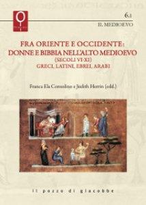 Copertina di 'Fra Oriente e Occidente: donne e Bibbia nell'alto Medioevo (Secoli VI-XI) greci, latini, ebrei, arabi'