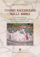 L'uomo raccontato dalla Bibbia - Virgilio Pasquetto