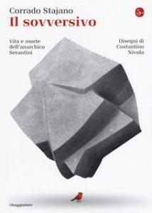 Copertina di 'Il sovversivo. Vita e morte dell'anarchico Serantini'