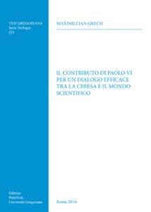 Copertina di 'Il contributo di Paolo VI per un dialogo efficace tra la chiesa e il mondo scientifico'