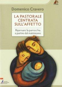 Copertina di 'La pastorale centrata sull'affetto'