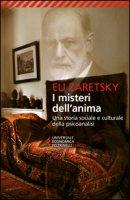 I misteri dell'anima. Una storia sociale e culturale della psicoanalisi - Zaretsky Eli