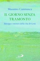 Il giorno senza tramonto - Massimo Camisasca