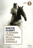 La grande storia della prima guerra mondiale - Gilbert Martin