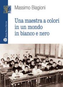 Copertina di 'Una maestra a colori in un mondo in bianco e nero'