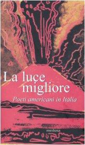 Copertina di 'La luce migliore. Poeti americani in Italia'