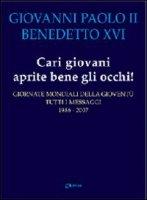 Cari giovani aprite bene gli occhi! Giornate mondiali della gioventù - Giovanni Paolo II, Benedetto XVI (Joseph Ratzinger)