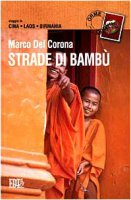 Strade di bambù. Viaggio in Cina, Laos, Birmania - Del Corona Marco