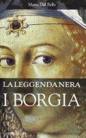 Leggenda nera - I Borgia - Dal Bello Mario