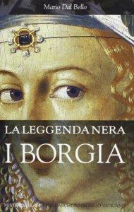 Copertina di 'Leggenda nera - I Borgia'
