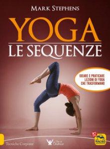 Copertina di 'Yoga. Le sequenze. Ideare e praticare lezioni di yoga che trasformano'