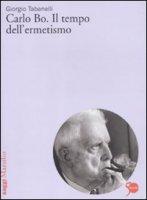 Carlo Bo. Il tempo dell'ermetismo - Tabanelli Giorgio