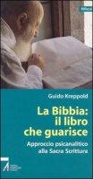 La Bibbia: il libro che guarisce. Approccio psicoanalitico alla Sacra Scrittura - Kreppold Guido