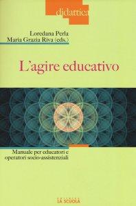 Copertina di 'Agire educativo. Manuale per educatori e operatori socio-assistenziali. (L')'