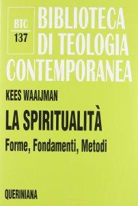 Copertina di 'La spiritualità. Forme, Fondamenti, Metodi (BTC 137)'