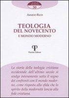 Teologia del Novecento e mondo moderno - Rizzi Armido