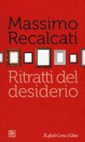 Ritratti del desiderio - Recalcati Massimo