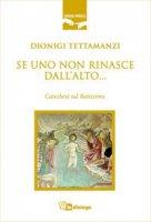 Se uno non rinasce dall'alto... Catechesi sul battesimo - Tettamanzi Dionigi