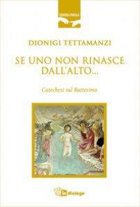Copertina di 'Se uno non rinasce dall'alto... Catechesi sul battesimo'