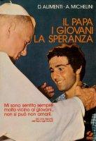 Il Papa, i giovani, la speranza - Alimenti D., Michelini A.
