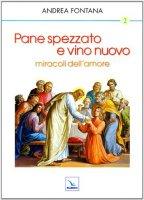 Pane spezzato e vino nuovo miracoli dell'amore - Fontana Andrea