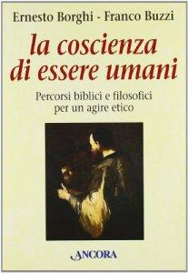 Copertina di 'La coscienza di essere umani. Percorsi biblici e filosofici per un agire etico'