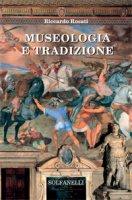 Museologia e tradizione - Riccardo Rosati