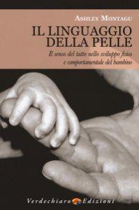 Copertina di 'Il linguaggio della pelle. Il senso del tatto nello sviluppo fisico e comportamentale del bambino'