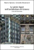 Le pietre liguri nell'architettura di Genova durante il regime fascista - Spesso Marco, Brancucci Gerardo