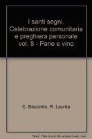 I santi segni. Celebrazione comunitaria e preghiera personale [vol_8] / Pane e vino - Chino Biscontin , Roberto Laurita