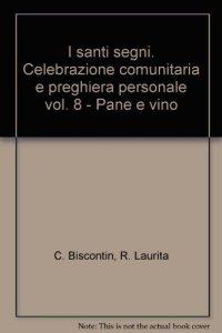Copertina di 'I santi segni. Celebrazione comunitaria e preghiera personale [vol_8] / Pane e vino'