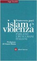 Islam e violenza. Parlano i musulmani italiani - Paci Francesca