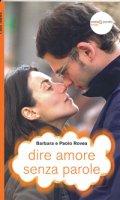 Dire amore senza parole - Paolo Rovea, Barbara Rovea