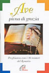 Copertina di 'Ave piena di grazia. Preghiamo con i 20 misteri del rosario'