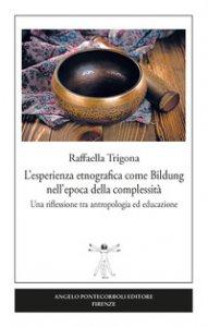 Copertina di 'L' esperienza etnografica come Bildung nell'epoca della complessità. Una riflessione tra antropologia ed educazione'