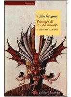 Principe di questo mondo - Tullio Gregory
