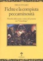 Fichte e la compiuta peccaminosità. Filosofia della storia e critica del presente nei «Grundzüge» - Fusaro Diego