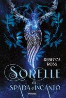 Sorelle di spada e incanto - Ross Rebecca