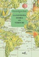La favolosa storia delle verdure - Bloch-Dano Évelyne