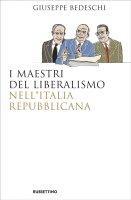 I maestri del liberalismo nell'Italia Repubblicana - Giuseppe Bedeschi