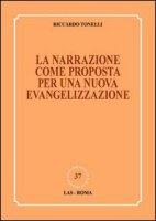 La narrazione come proposta per una nuova evangelizzazione - Tonelli Riccardo
