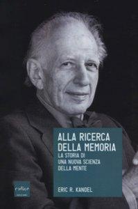 Copertina di 'Alla ricerca della memoria. La storia di una nuova scienza della mente'