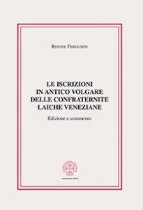 Copertina di 'Le iscrizioni in antico volgare delle confraternite laiche veneziane'