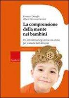 La comprensione della mente nei bambini. Un laboratorio linguistico con storie per la scuola dell'infanzia - Ornaghi Veronica, Grazzani Ilaria
