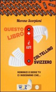 Copertina di 'Questo libro è un coltellino svizzero! Romanzi e serie tv insegnano che...'
