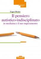 Il pensiero autistico-indisciplinato in medicina e il suo superamento - Eugen Bleuler